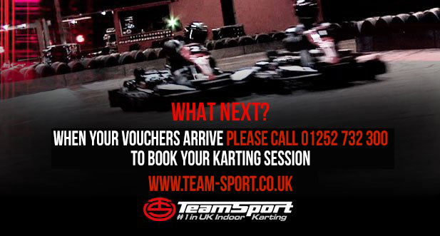 What next? When your vouchers arrive please call 0844 998 0844 to book your karting session. www.team-sport.co.uk