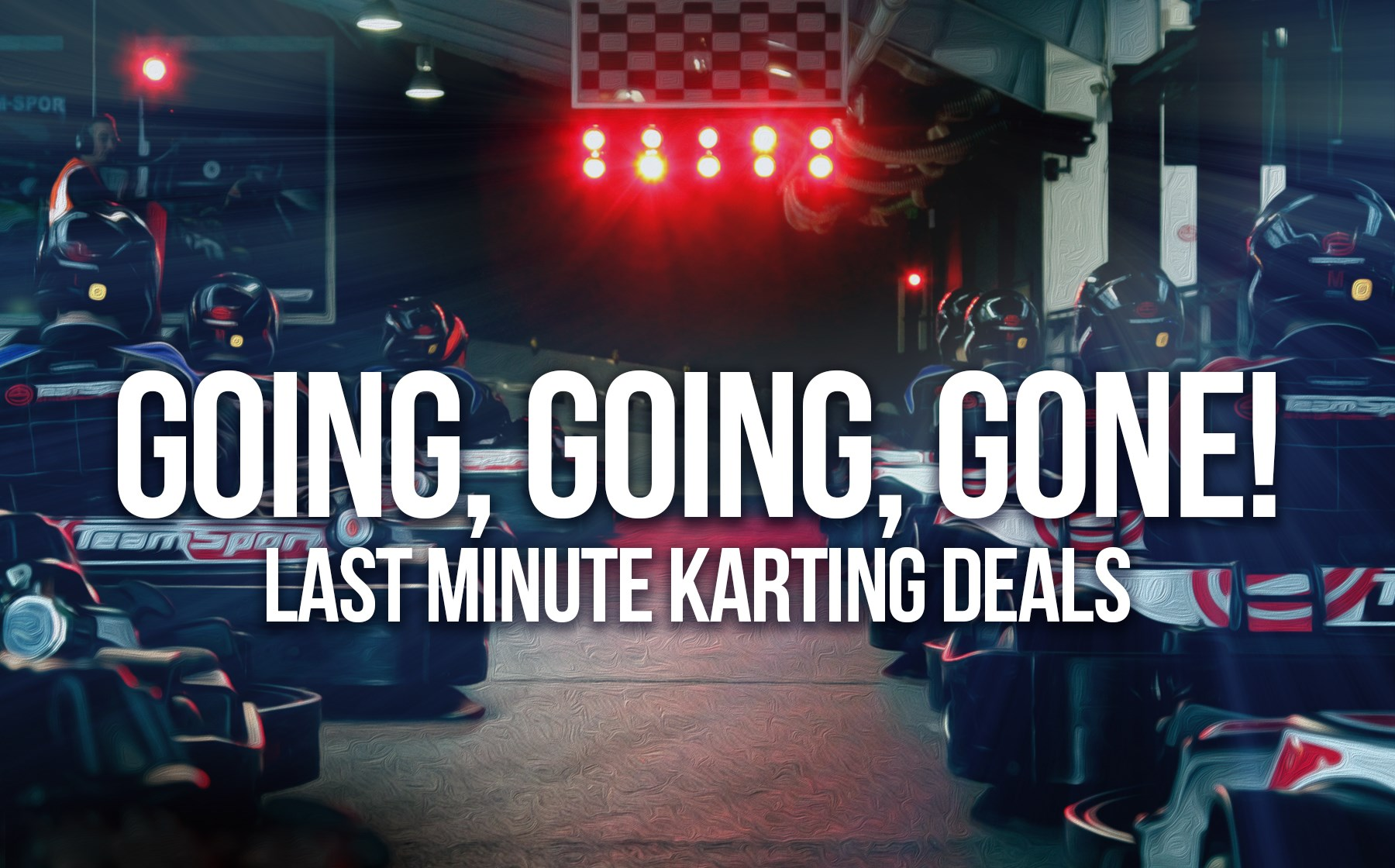 GO KARTING OFFERS - Going Going Gone!