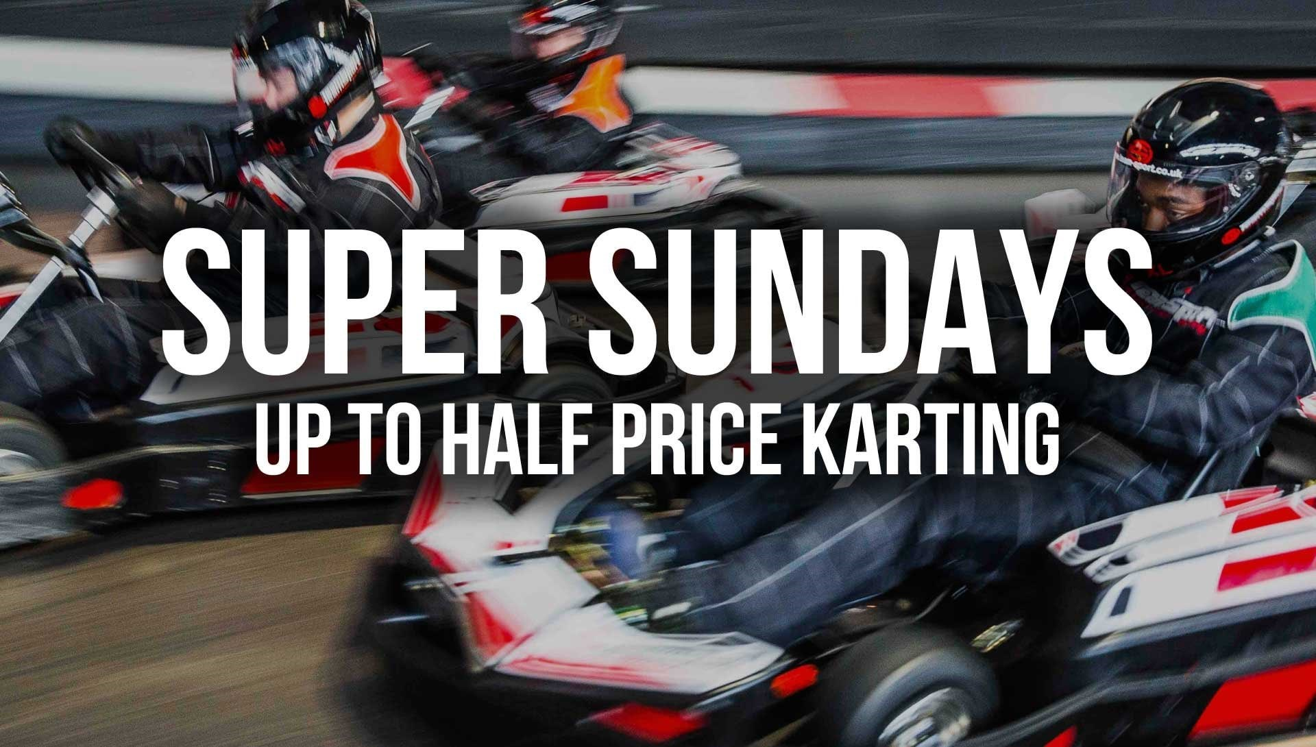 UNBEATABLE GO KARTING OFFERS - SUPER SUNDAYS